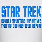 Star Trek's mission: to boldly split infinitives that one one has split before.